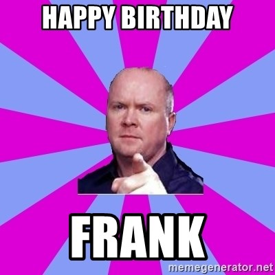 Phil Mitchell - HAPPY BIRTHDAY FRANK