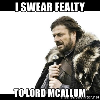 Winter is Coming - I SWEAR FEALTY TO LORD MCaLLUM