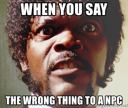 Mad Samuel L Jackson - When you say  the wrong thing to a npc