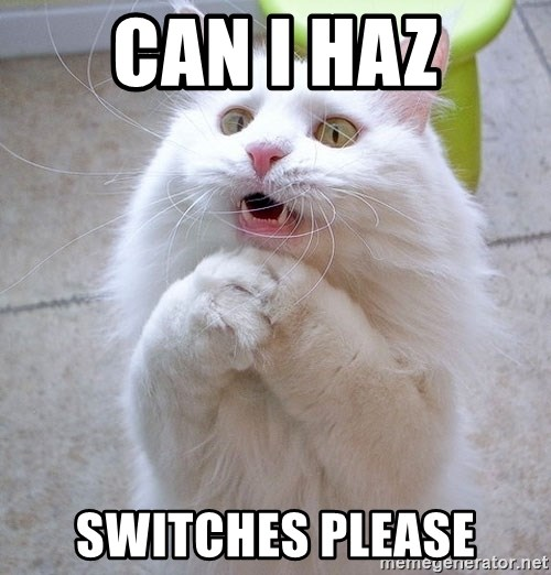 i can haz cat - Can I Haz Switches please