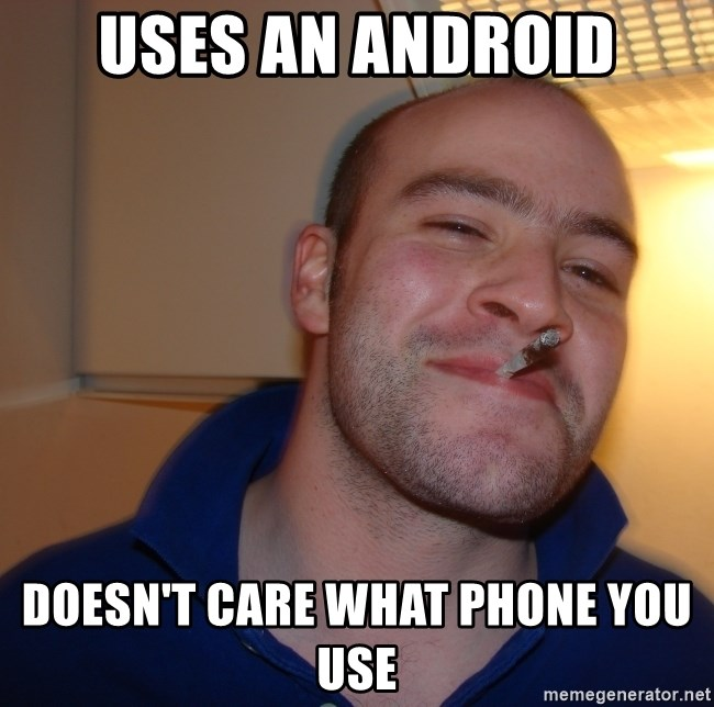 Good Guy Greg - uses an android doesn't care what phone you use