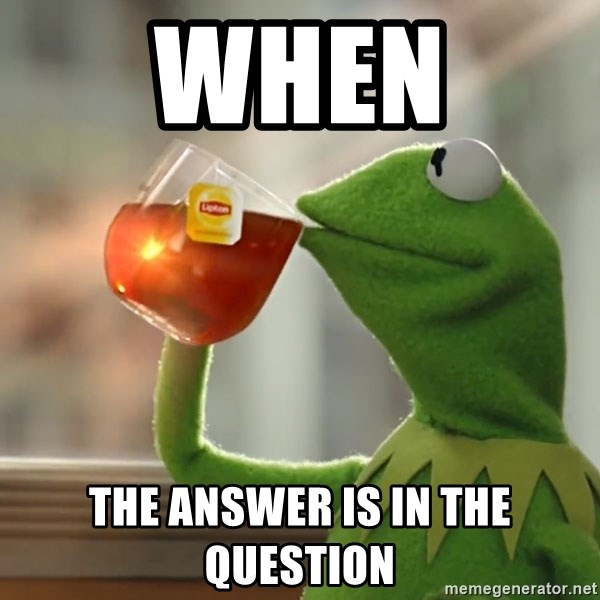 Kermit The Frog Drinking Tea - when  the answer is in the question