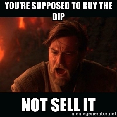 "Obi Wan Kenobi ""You were my brother!"" - You're supposed to buy the dip Not sell it"