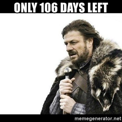 Winter is Coming - Only 106 days left