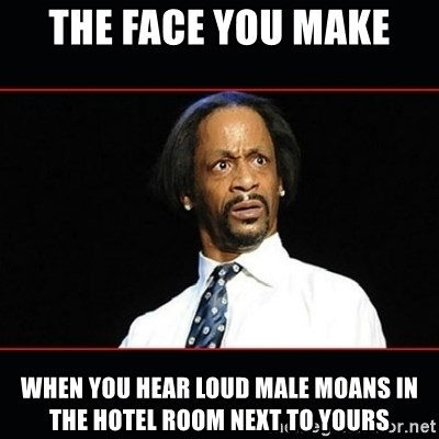 katt williams shocked - the face you make when you hear loud male moans in the hotel room next to yours