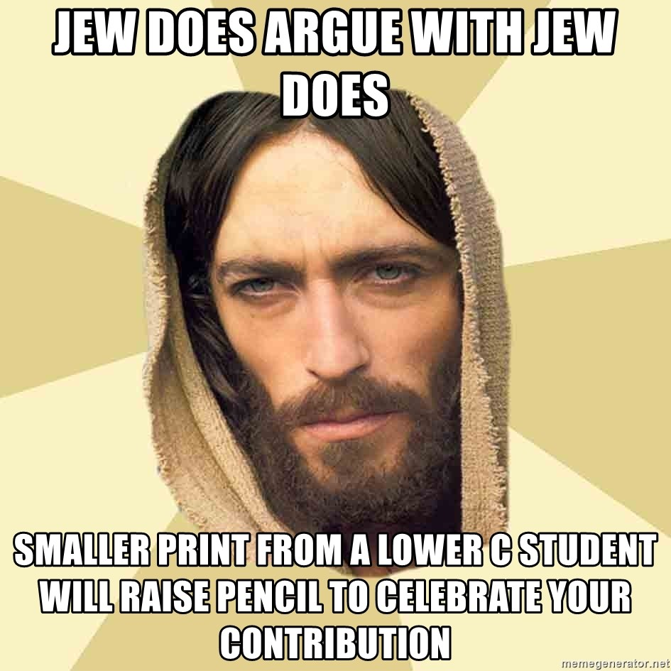 Jesus mem - Jew does argue with Jew does Smaller print from a lower c student will raise pencil to celebrate your contribution
