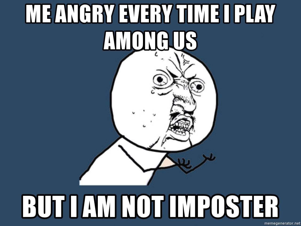 Y U No - me angry every time I play among us but I am not imposter
