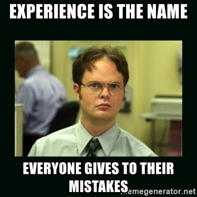 Schrute facts - Experience is the name  everyone gives to their mistakes