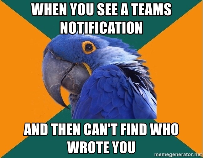 Paranoid Parrot - when you see a teams notification and then can't find who wrote you