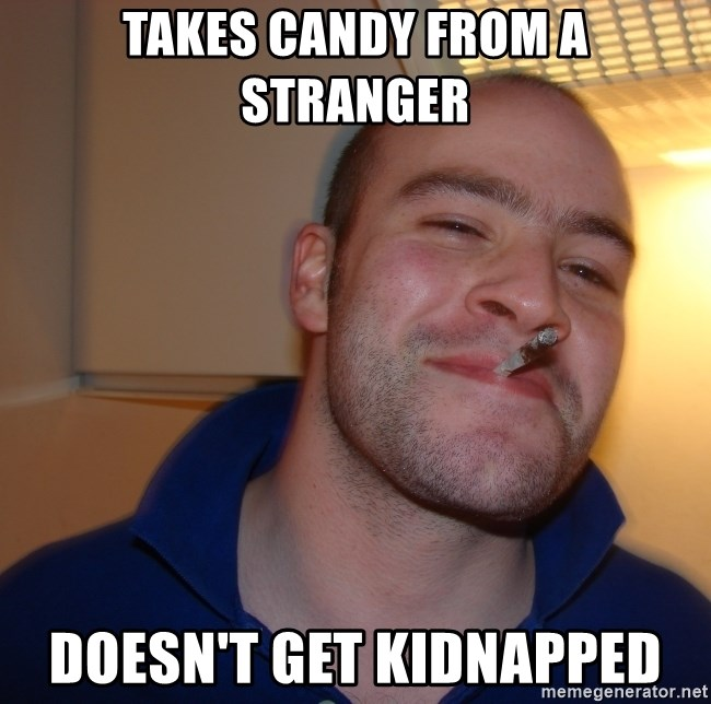 Good Guy Greg - Takes Candy from a stranger Doesn't get Kidnapped
