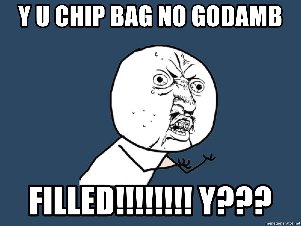 Y U No - Y U CHIP BAG NO GODAMB FILLED!!!!!!!! Y???