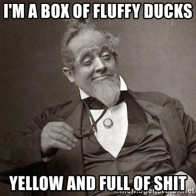 1889 [10] guy - I'm a box of fluffy ducks  Yellow and full of shit