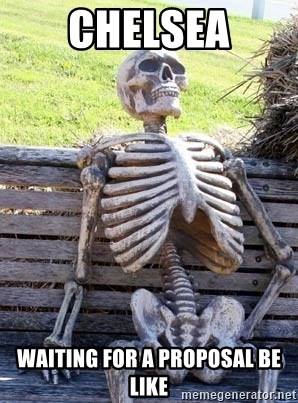 Waiting Skeleton - Chelsea Waiting for a proposal be like