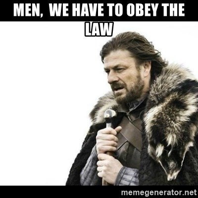 Winter is Coming - Men,  we have to obey the law