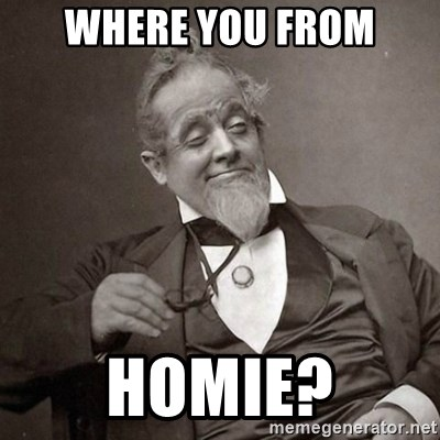 1889 [10] guy - Where you from Homie?