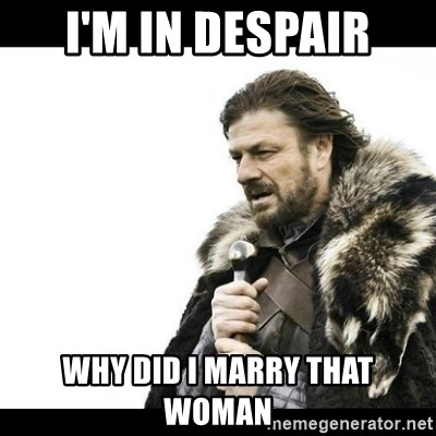 Winter is Coming - I'm in despair Why did I marry that woman