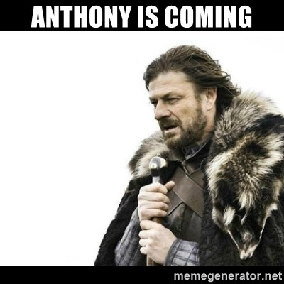 Winter is Coming - anthony is coming