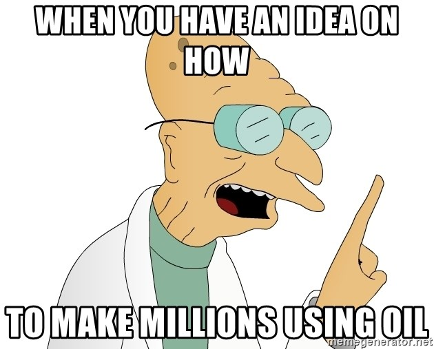 Good News Everyone - When you have an idea on how to make millions using oil