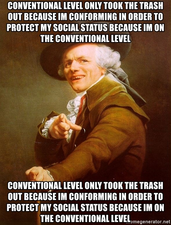 Joseph Ducreux - Conventional level only took the trash out because im conforming in order to protect my social status because im on the conventional level Conventional level only took the trash out because im conforming in order to protect my social status because im on the conventional level