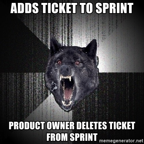 Insanity Wolf - Adds ticket to sprint Product owner deletes ticket from sprint