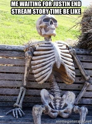 Waiting Skeleton - Me waiting for Justin end stream story time be like