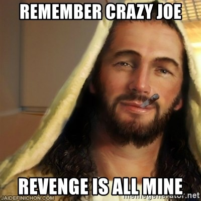 Good Guy Jesus - REMEMBER CRAZY JOE REVENGE IS ALL MINE