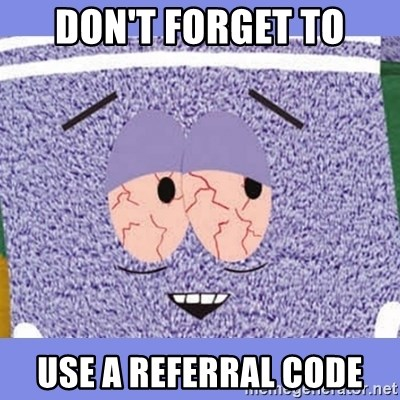 Towelie - Don't forget to Use a referral code