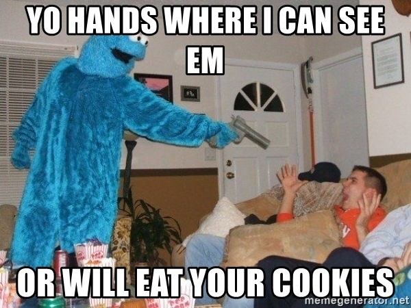 Bad Ass Cookie Monster - YO HANDS Where i can see em or will eat your cookies