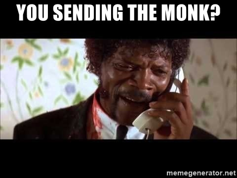 Pulp Fiction sending the Wolf - you sending the monk?