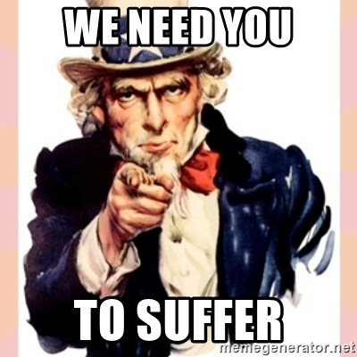we need you - we need you to suffer