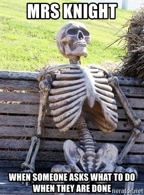 Waiting Skeleton - Mrs Knight when someone asks what to do when they are done