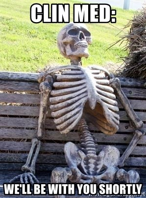Waiting Skeleton - Clin Med: We'll be with you shortly