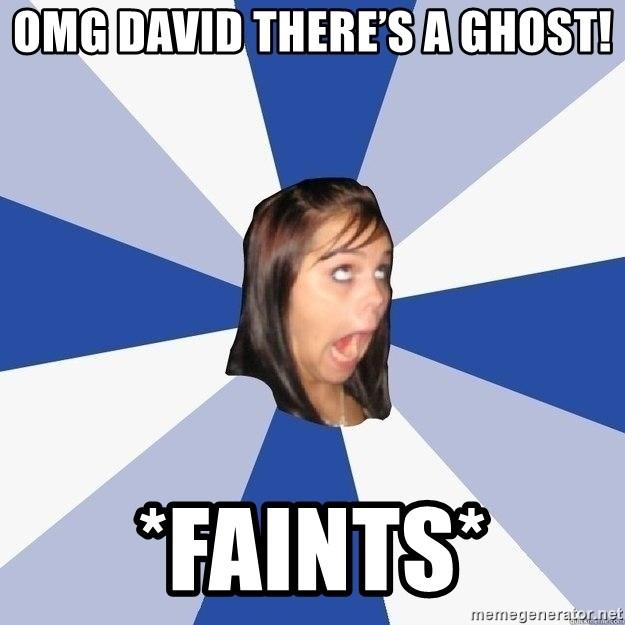 Annoying Facebook Girl - Omg David there's a ghost! *faints*