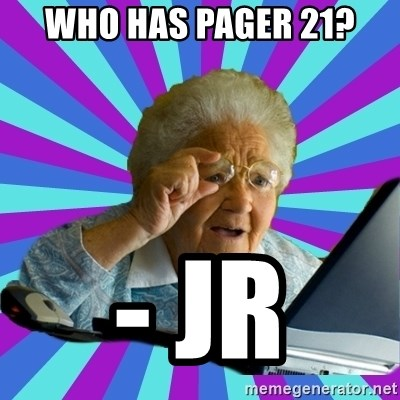 old lady - Who has pager 21? - JR