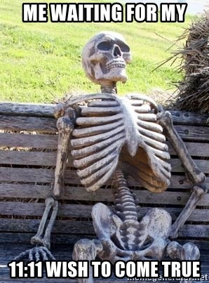Waiting Skeleton - Me waiting for my  11:11 wish to come true