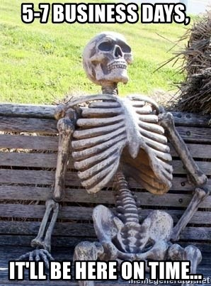 Waiting Skeleton - 5-7 business days, It'll be here on time...