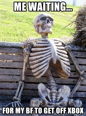 Waiting Skeleton - Me waiting... For my BF to get off Xbox