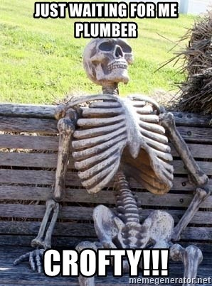 Waiting Skeleton - Just waiting for me Plumber Crofty!!!