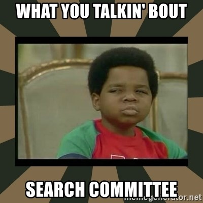 What you talkin' bout Willis  - What you talkin' bout Search Committee