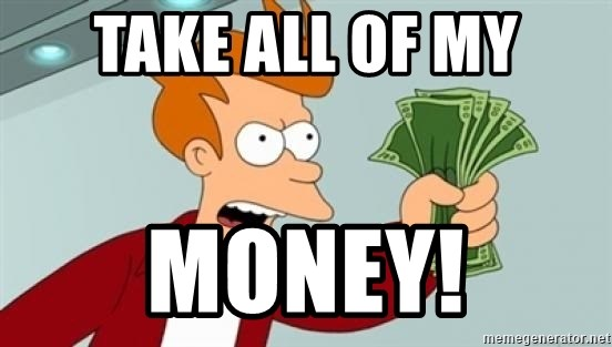 Shut up and take my money Fry blank - TAKE ALL OF MY MONEY!