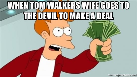 Shut up and take my money Fry blank - When tom walkers wife goes to the devil to make a deal