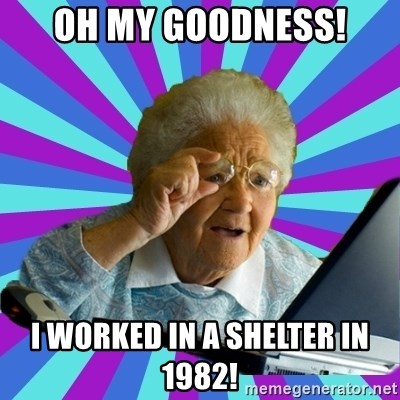 old lady - oh my goodness! i worked in a shelter in 1982!