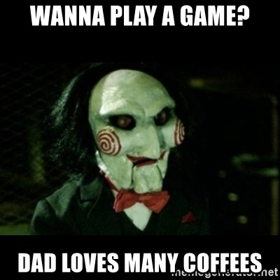 JIGSAW CREEPY PUPPET - Wanna play a game? Dad loves many coffees