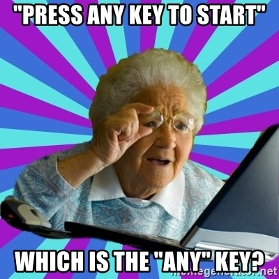 """old lady - """"Press Any key to start"""" Which is the """"any"""" key?"""