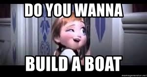 frozen do you want to build a snowman - Do you WANNA BUILD A BOAT