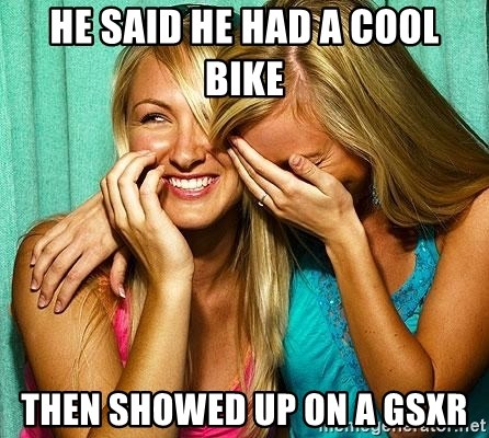 Laughing Whores - HE SAID HE HAD A COOL BIKE THEN SHOWED UP ON A GSXR