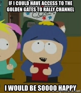 Craig would be so happy - If I could have access to the golden gates to Rally channel I would be soooo happy