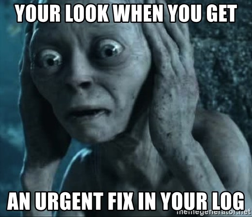 gollum(5) - Your look when you get an urgent fix in your log