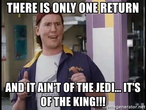 Randal Graves Clerks 2 - THERE IS ONLY ONE RETURN AND IT AIN'T OF THE JEDI... IT'S OF THE KING!!!