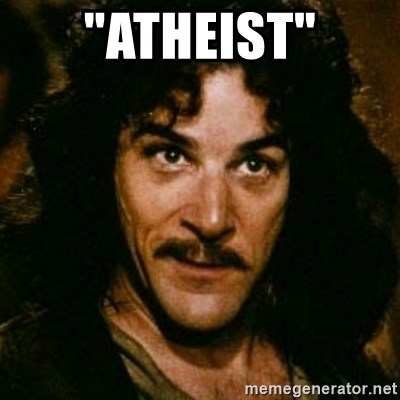 """You keep using that word, I don't think it means what you think it means - """"atheist"""""""